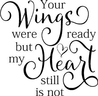 Your Wings Were Ready But My Heart Still Is Not Grief Vinyl Decal