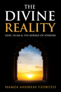The Divine Reality: God, Islam & the Mirage of Atheism by acclaimed speaker and author Hamza Andreas Tzortzis