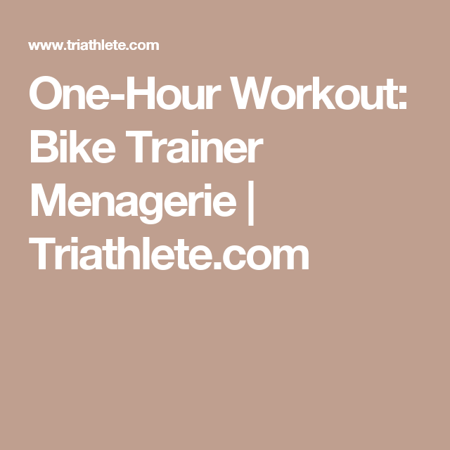 One-Hour Workout: Bike Trainer Menagerie | Triathlete.com