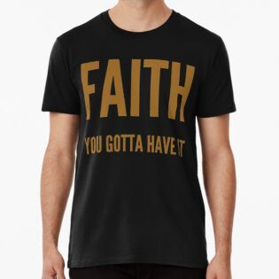 'Faith you gotta have it' Premium T-Shirt by WordFandom