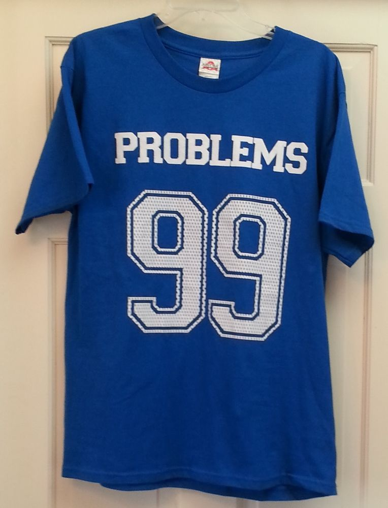 99 Problems T Shirt Blue Funny Tee Size L Kanye West Jersey Style Print Snark Mens Shirts Musician Shirt T Shirt