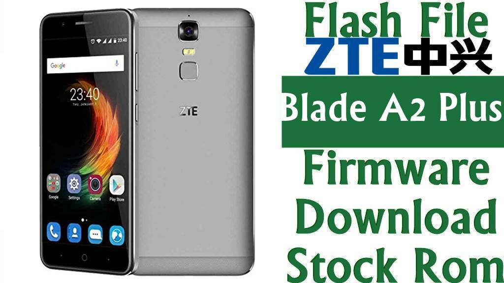 Flash File] ZTE Blade A2 Plus Firmware Download [Stock Rom