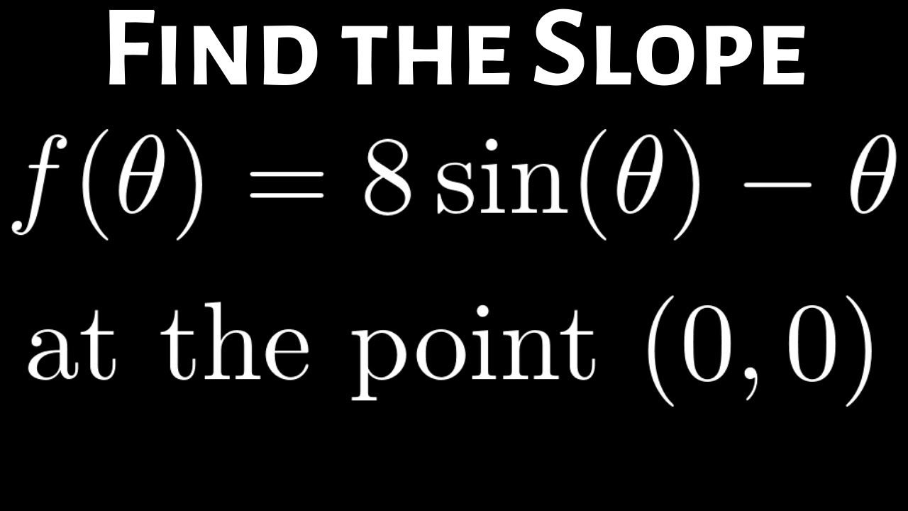 Slope Of The Function F Theta 8sin Theta Theta At 0 0 Theta Math Videos Slopes