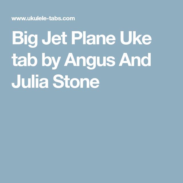 Big Jet Plane Uke Tab By Angus And Julia Stone Pickin Up The