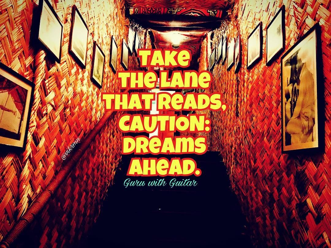 Take The Lane That Reads; CAUTION: Dreams Ahead. #guruwithguitar So Are You  Driving? #vikrmn #photography #iphone7 #like4follow #filter #likeforfollow  ...
