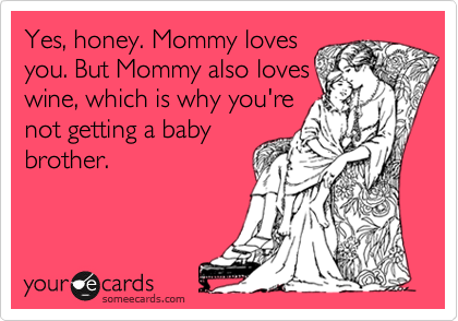 Funny Baby Shower Ecard: Yes, honey. Mommy loves you. But Mommy ...