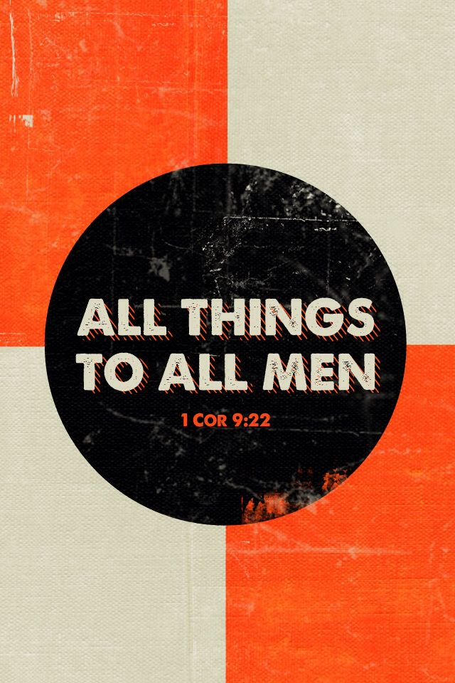 The word. 1 Corinthians 9:22. I have become all things to all men, that I might by all means save some.