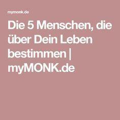 Die 5 Menschen, die über Dein Leben bestimmen | myMONK.de