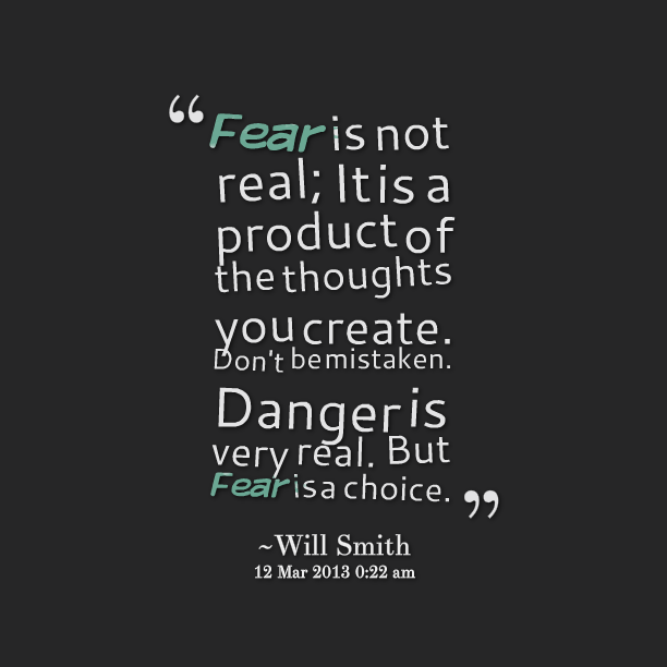 Quotes Picture Fear Is Not Real It Is A Product Of The Thoughts