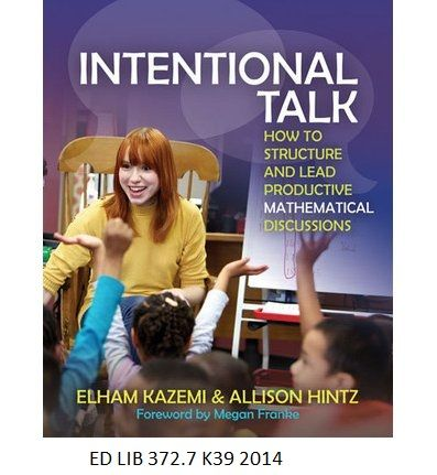 Nov. 24, 2016. Intentional Talk: How to Structure and Lead Productive Mathematical Discussions - Elham Kazemi and Allison Hintz, foreward by Megan Franke.