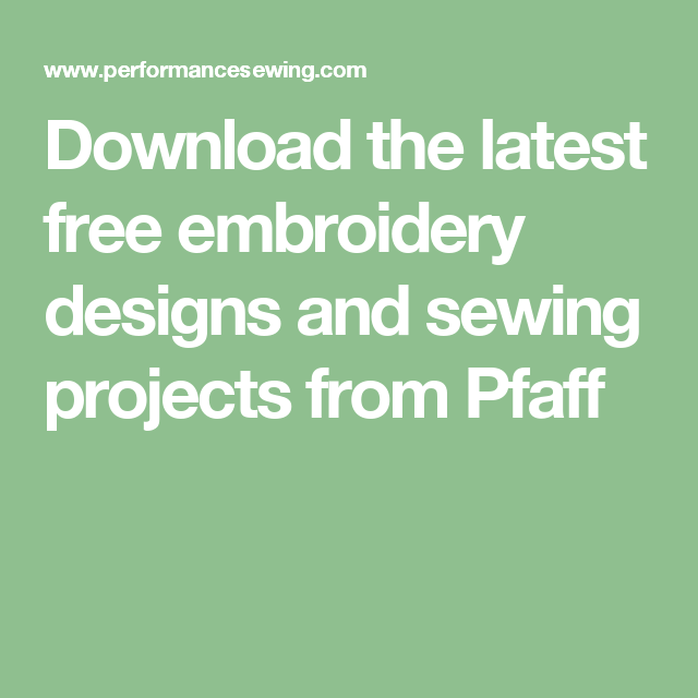 Download The Latest Free Embroidery Designs And Sewing Projects From Pfaff Embroidery Designs Free Embroidery Designs Free Embroidery