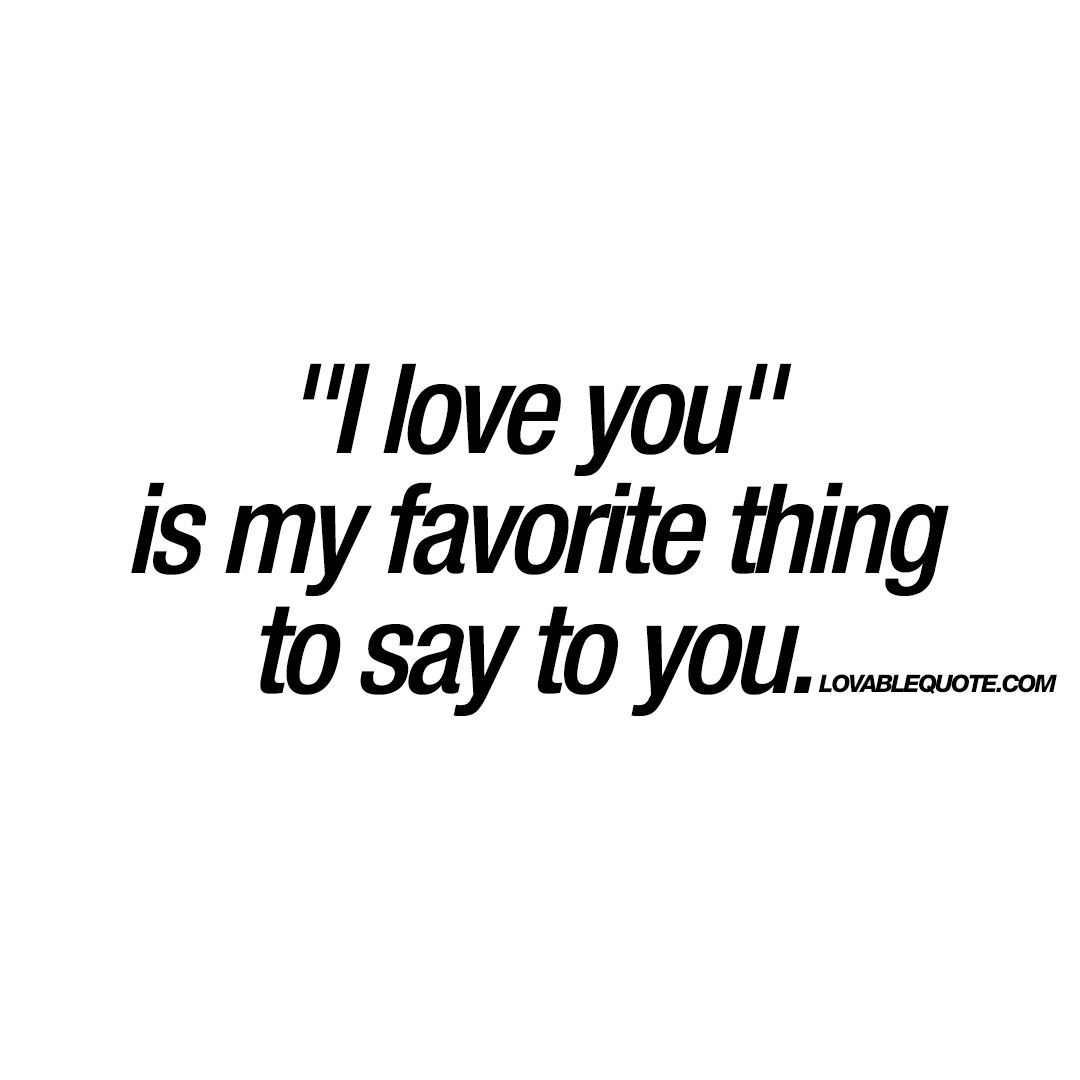 "I Love You Quotes For Her I Love You"" Is My Favorite Thing To Say To You When You Are In"