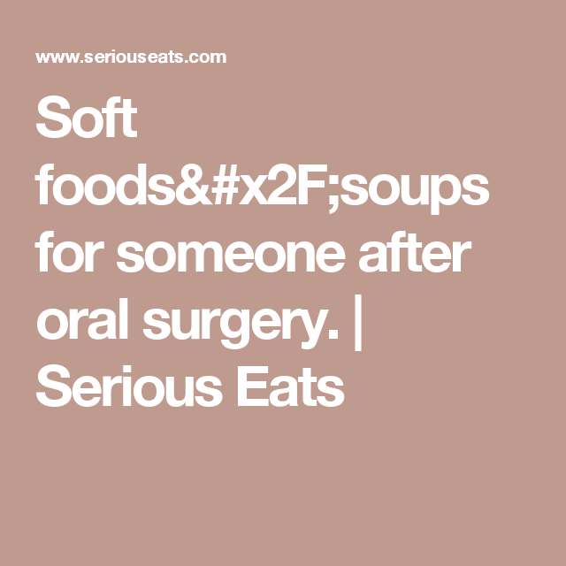 Soft Foods Soups For Someone After Oral Surgery