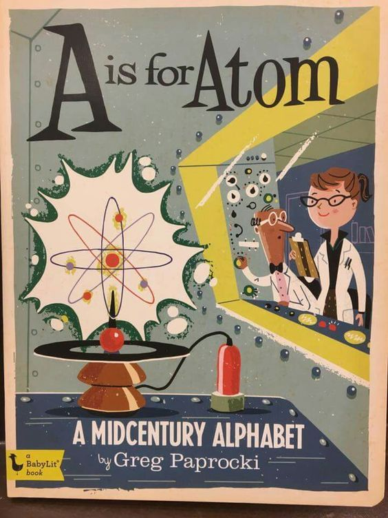 A is for Atom: A Midcentury Alphabet by Greg Paprocki. Children's science book