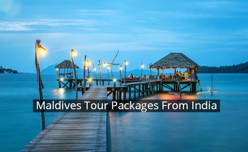 Looking For Maldives Tour Packages From India Get The Best