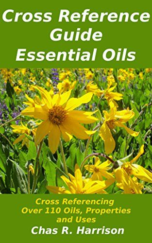FREE TODAY      Amazon.com: Essential Oils Cross Reference Guide: Cross Referencing Over 110 Oils, Properties & Uses (Essential Oils for a Healthy Life Book 2) eBook: Chas R. Harrison: Kindle Store