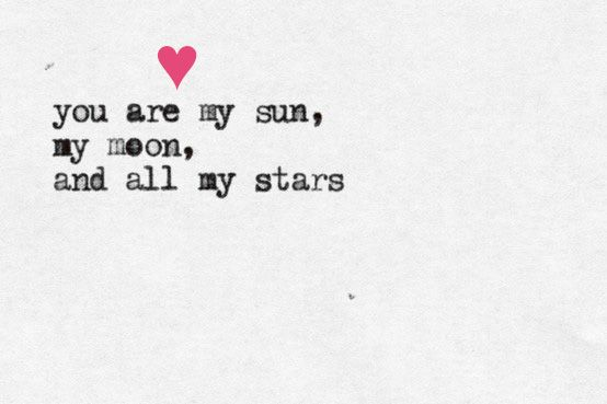 you are my sun, my moon and all my stars #love #Quote #universe