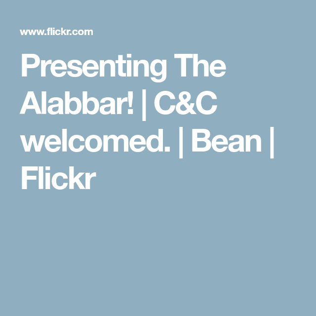 Presenting The Alabbar! | C&C welcomed. | Bean | Flickr