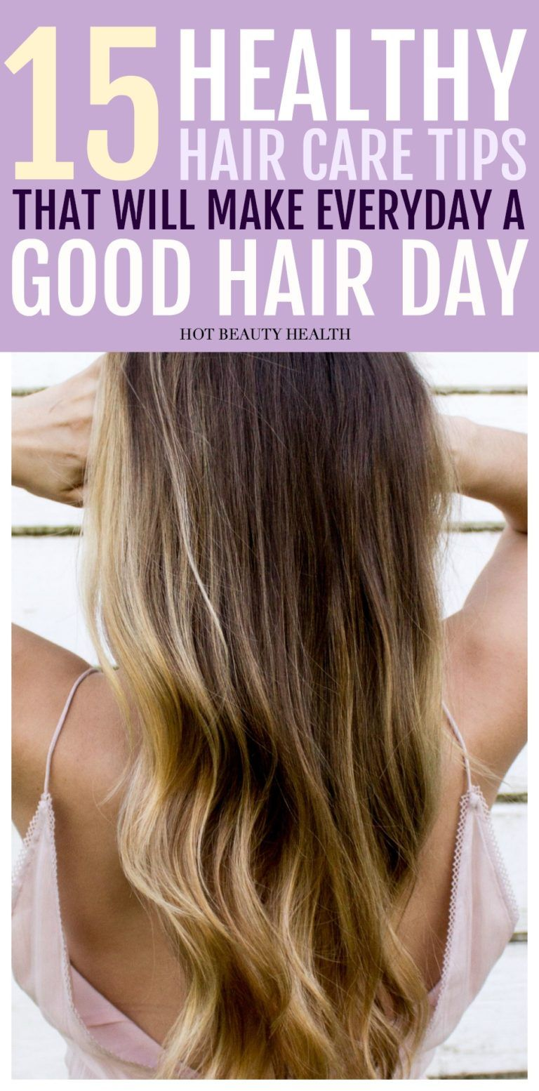 15 Can't-Fail Techniques to Healthy Hair Care