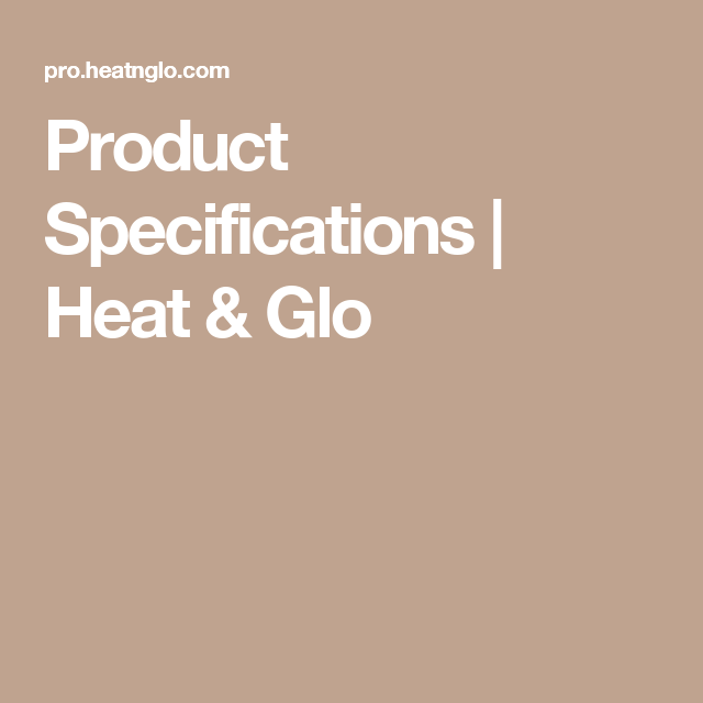 Product Specifications Heat Glo Gas Insert Gas Fireplace
