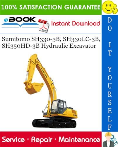 Sumitomo Sh330 3b Sh330lc 3b Sh350hd 3b Hydraulic Excavator Service Repair Manual Hydraulic Excavator Repair Manuals Excavator