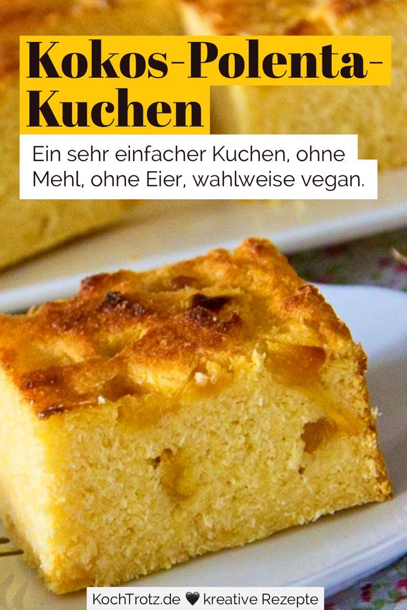 Einfacher Kokos Polenta Kuchen Glutenfrei Eifrei Mehlfrei Rezept In 2020 Mit Bildern Rezepte Kuchen Rezepte Kuchen