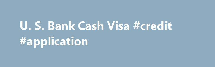 U S Bank Cash Visa #credit #application http\/\/creditremmont - credit application