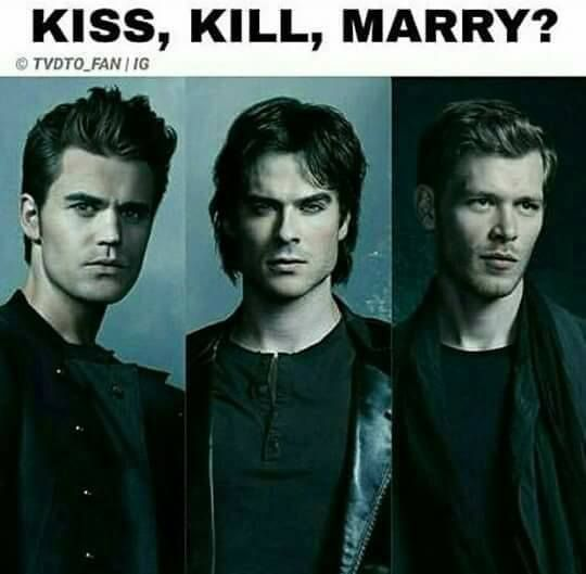 Oooh Kiss Stefan Marry Damon And Kill Klaus Or Kiss And Marry Both Damon And Stefan And J Vampire Diaries Vampire Diaries The Originals Kiss Marry Kill Game