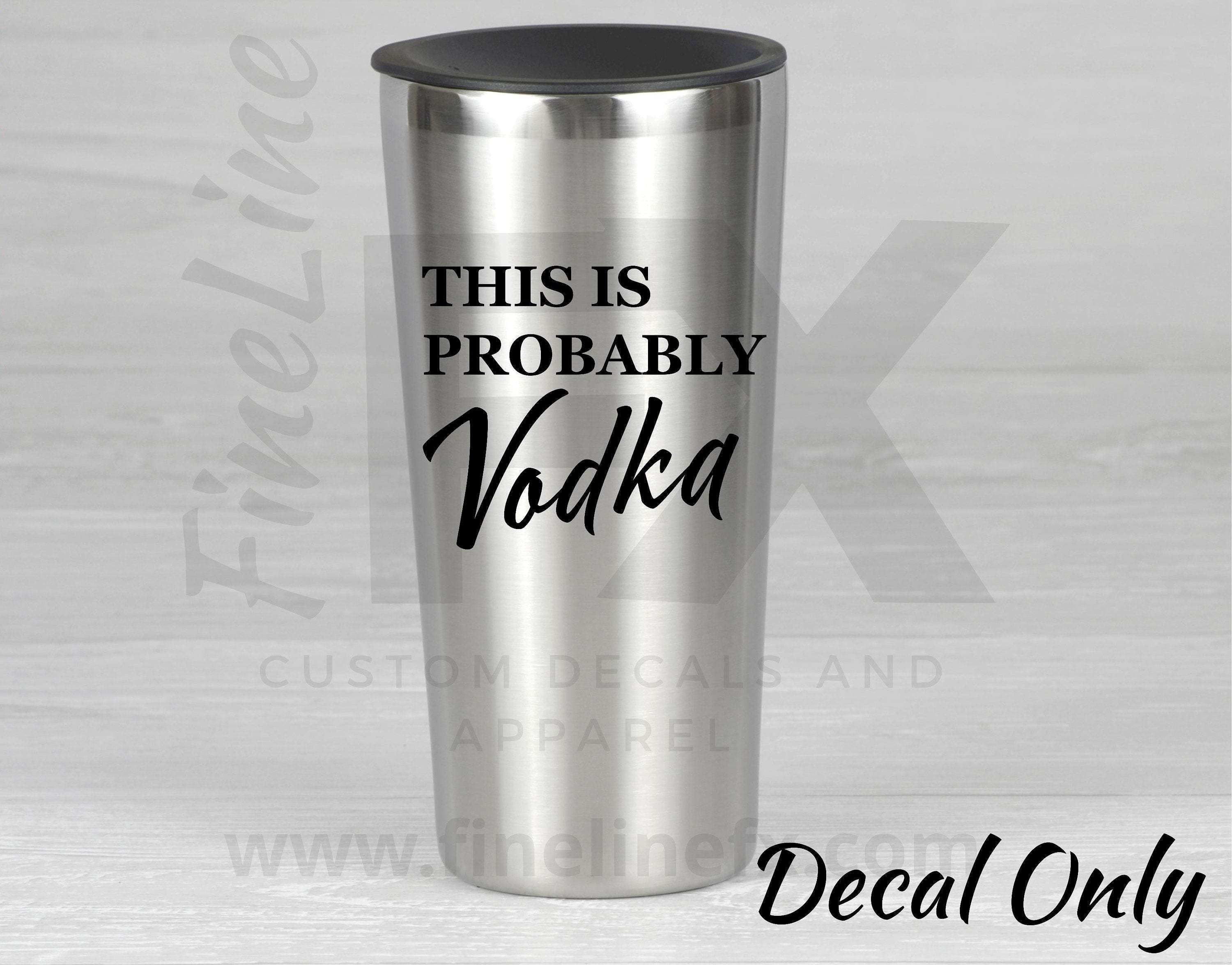 This Is Probably Vodka Vinyl Decal Sticker Vinyl Decal Stickers Vinyl Decals Car Decals Vinyl [ jpg ]