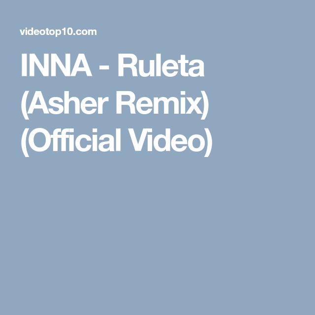 Inna Ruleta Asher Remix Official Video Video Credits Soundcloud Cinematographer