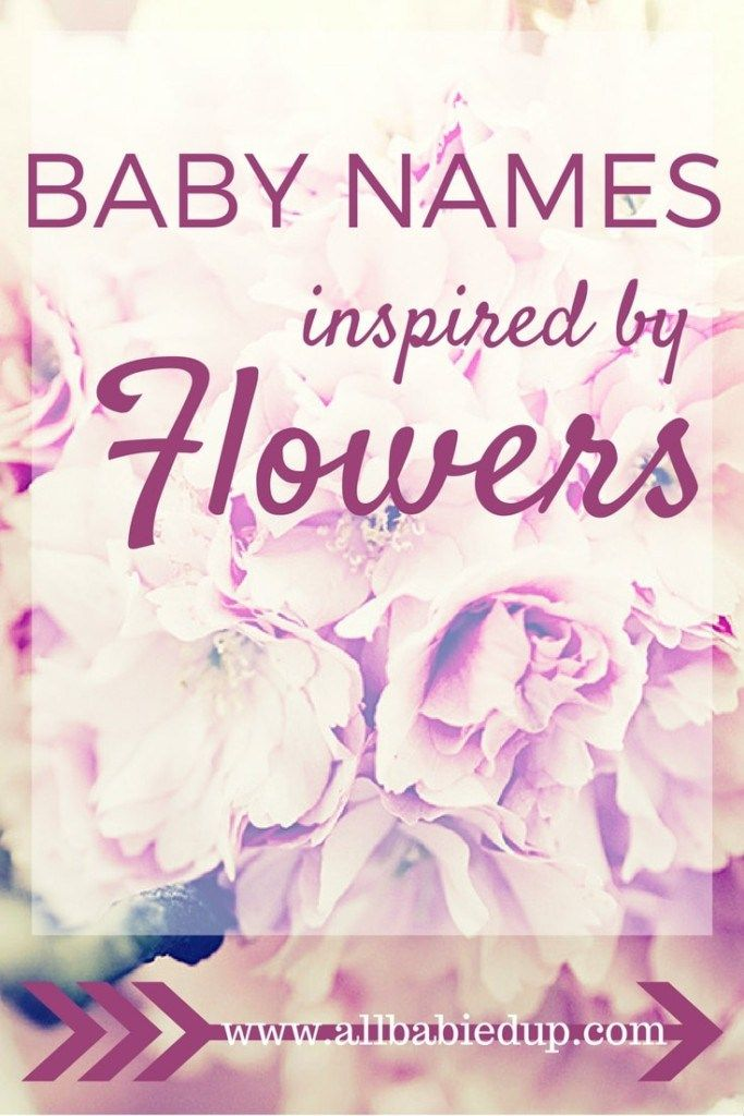 29 Baby Names Inspired By Flowers Flowers Are Nature S Way Of