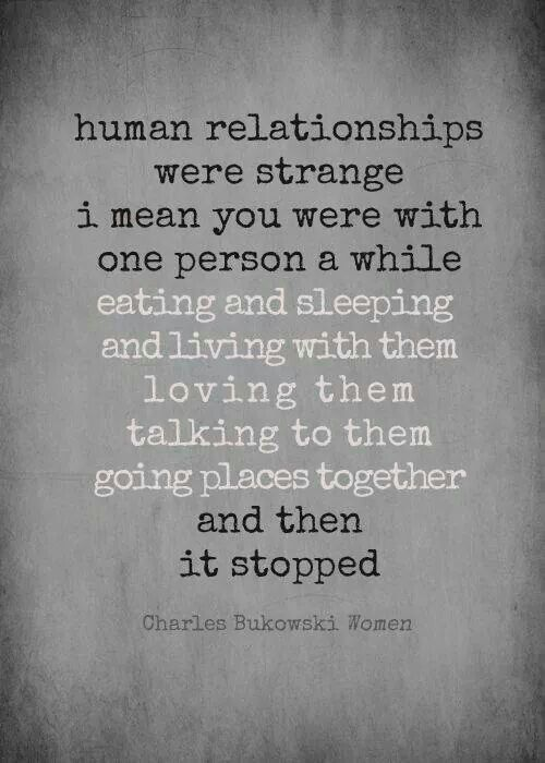 Human Relationships Quote By Charles Bukowski Quotable Quotes