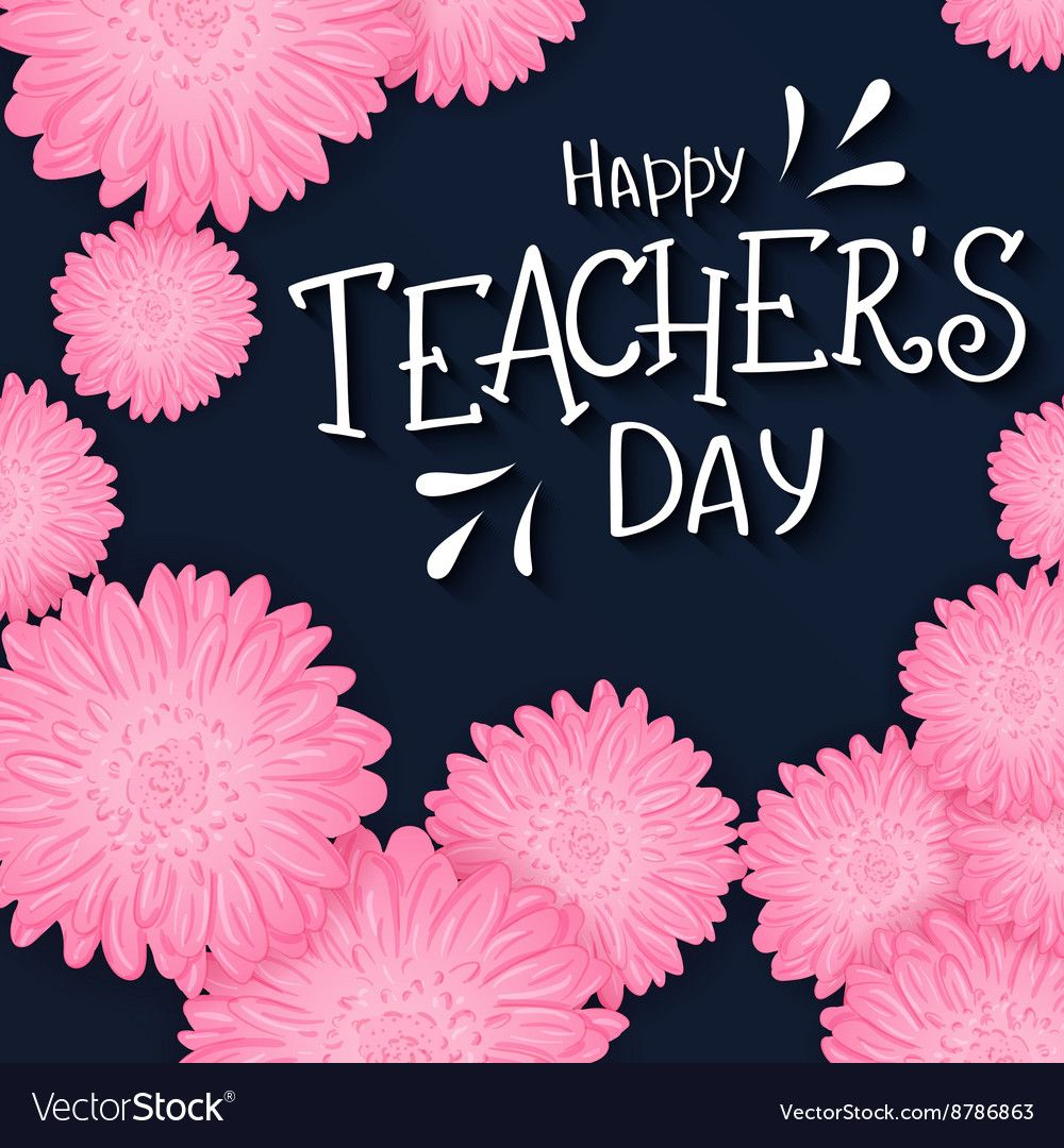 Hand Drawn Lettering With Flowers And Quote Vector Image On Vectorstock In 2020 Teachers Day Card Teachers Day Wishes Happy Teachers Day