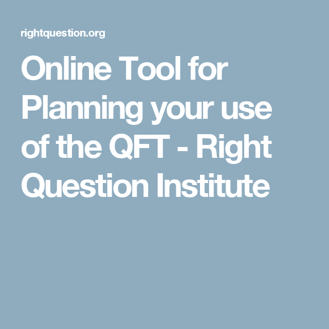 Online Tool for Planning your use of the QFT - Right Question Institute