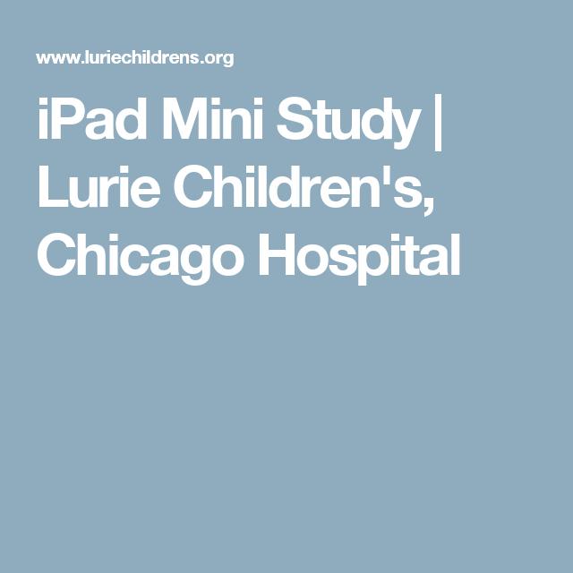 Ipad Mini Study Lurie Children S Chicago Hospital Ipad Mini Nursing Jobs Mini