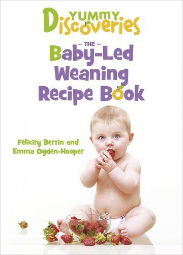 Yummy discoveries the baby led weaning recipe book by felicity yummy discoveries the baby led weaning recipe book by felicity bertin http forumfinder Gallery