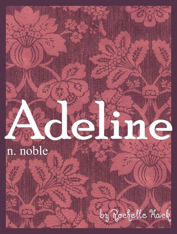 Baby Girl Name: Adeline. Meaning: Noble. Origin: German. I ...