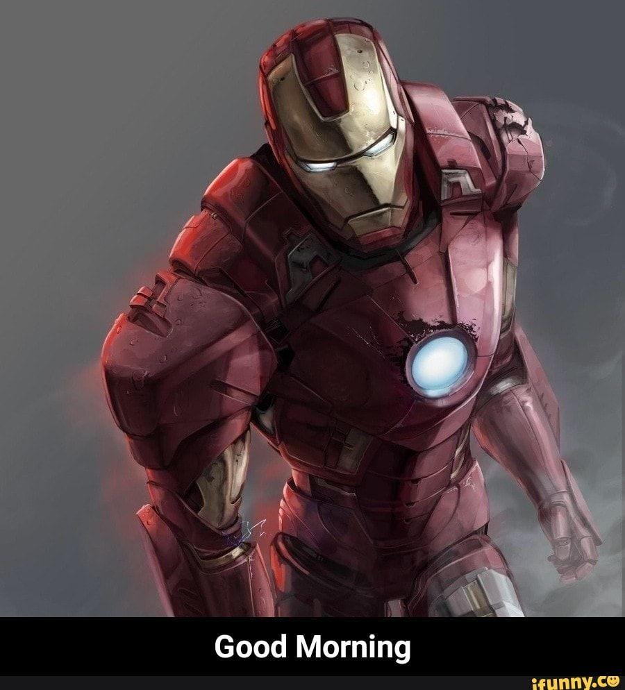 Good Morning Good Morning Ifunny Iron Man The Man Machine Iron Man Memes