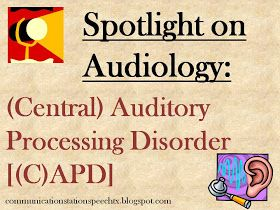 Communication Station: Speech Therapy PLLC: Spothlight on Audiology: (Central) Auditory Processing Disorder!