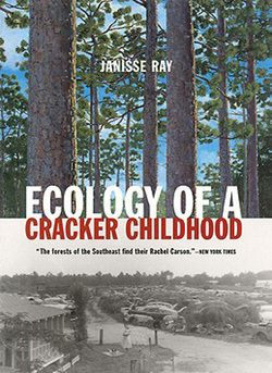Ecology of a Cracker Childhood - Janisse Ray: a memoir by writer, naturalist and activist Janisse Ray on growing up in difficult circumstances in south Georgia and the surrounding pine flatwoods.