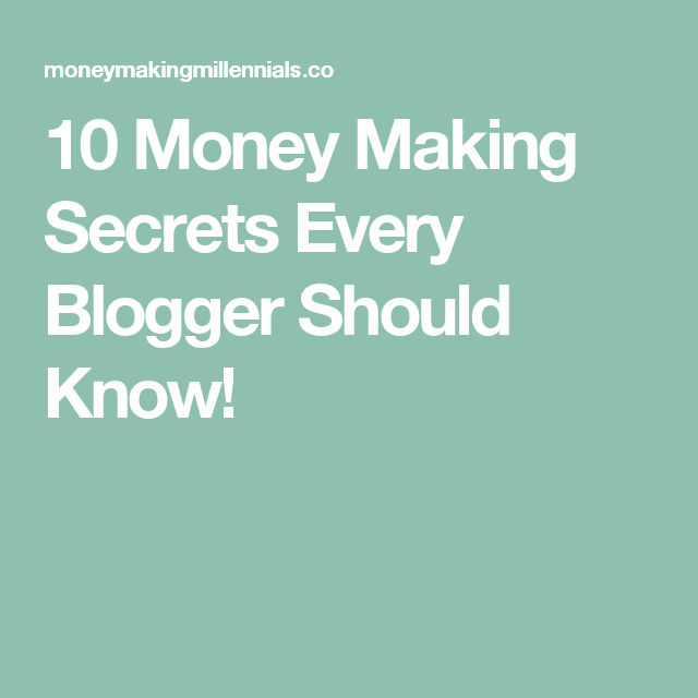 10 Money Making Secrets Every Blogger Should Know!
