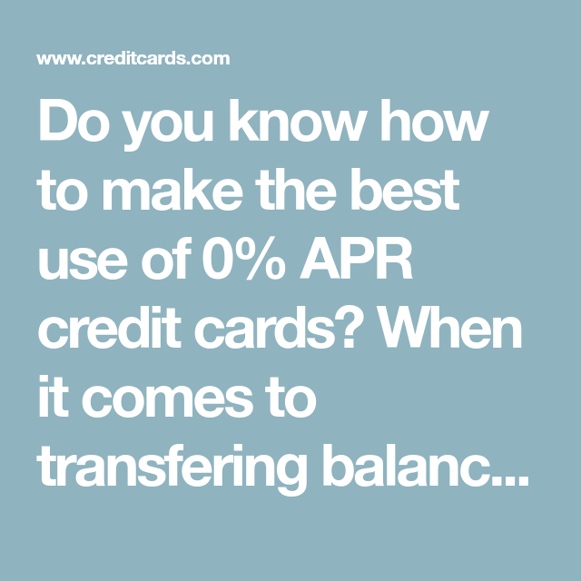 Do You Know How To Make The Best Use Of 0% APR Credit