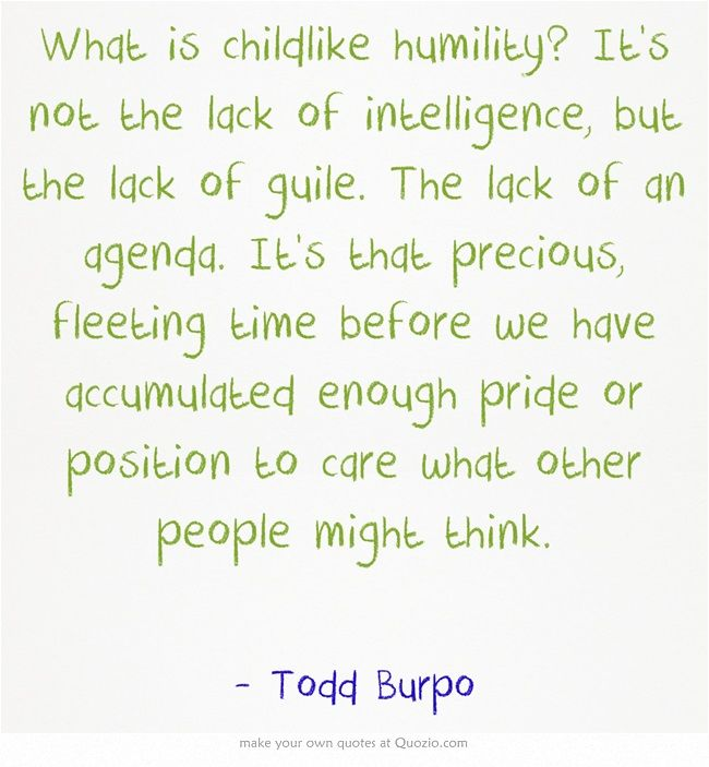What is childlike humility? Itu0027s not the lack of intelligence, but - what is an agenda