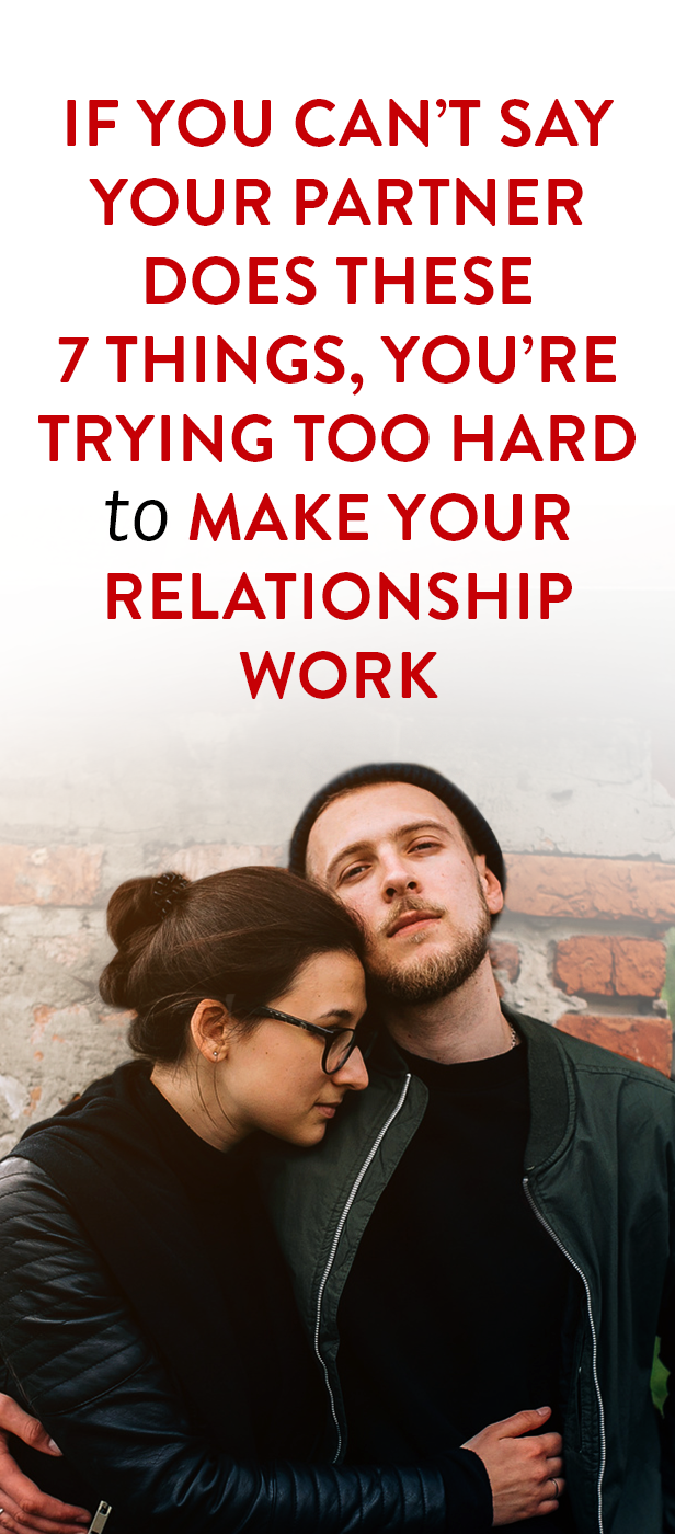 If Your Partner Doesn T Do These 7 Things You Re Forcing Your Relationship To Work Relationship Quotes Marriage Relationship Work Relationships