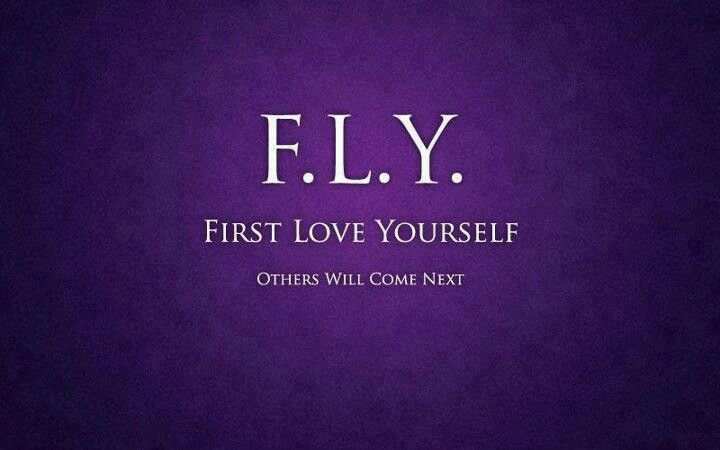 Fly First Love Yourself Others Will Come Next Love Yourself Quotes Be Yourself Quotes Love Quotes