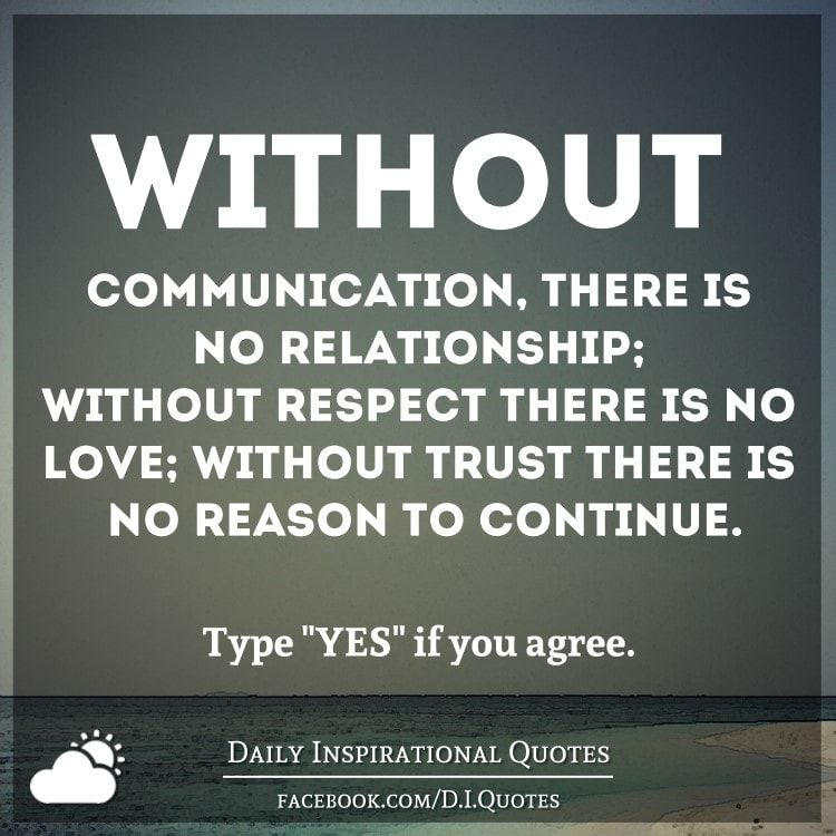Without communication, there is no relationship; without
