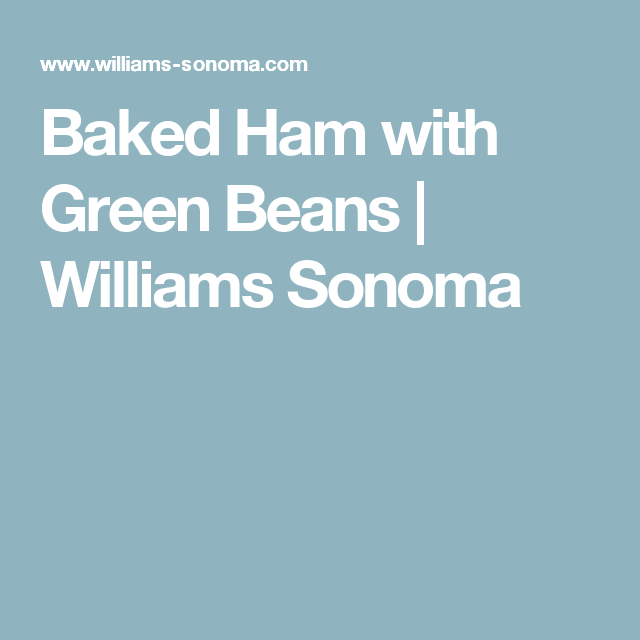 Baked Ham with Green Beans | Williams Sonoma