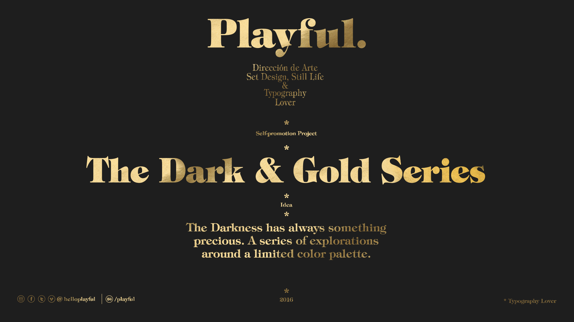 Serie of WIPS into de Darkness