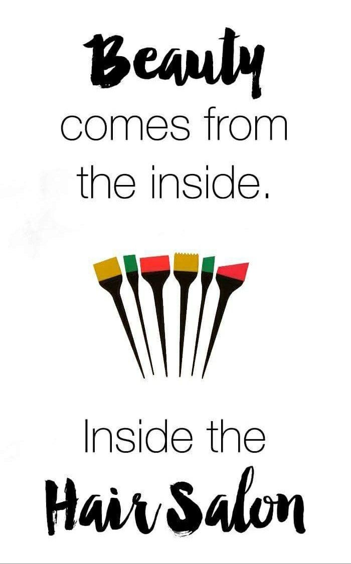Beauty Comes From The Inside Inside The Hair Salon Lol Hair Salon Quotes Hairdresser Quotes Hairstylist Quotes