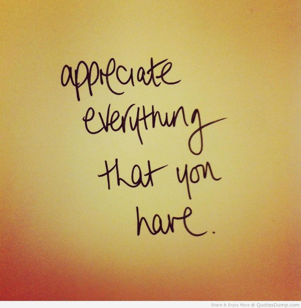 Genial Appreciate Everything That You Have Life Quotes Quotes Positive Quotes Quote  Life Quote Appreciate Gratitude Instagram